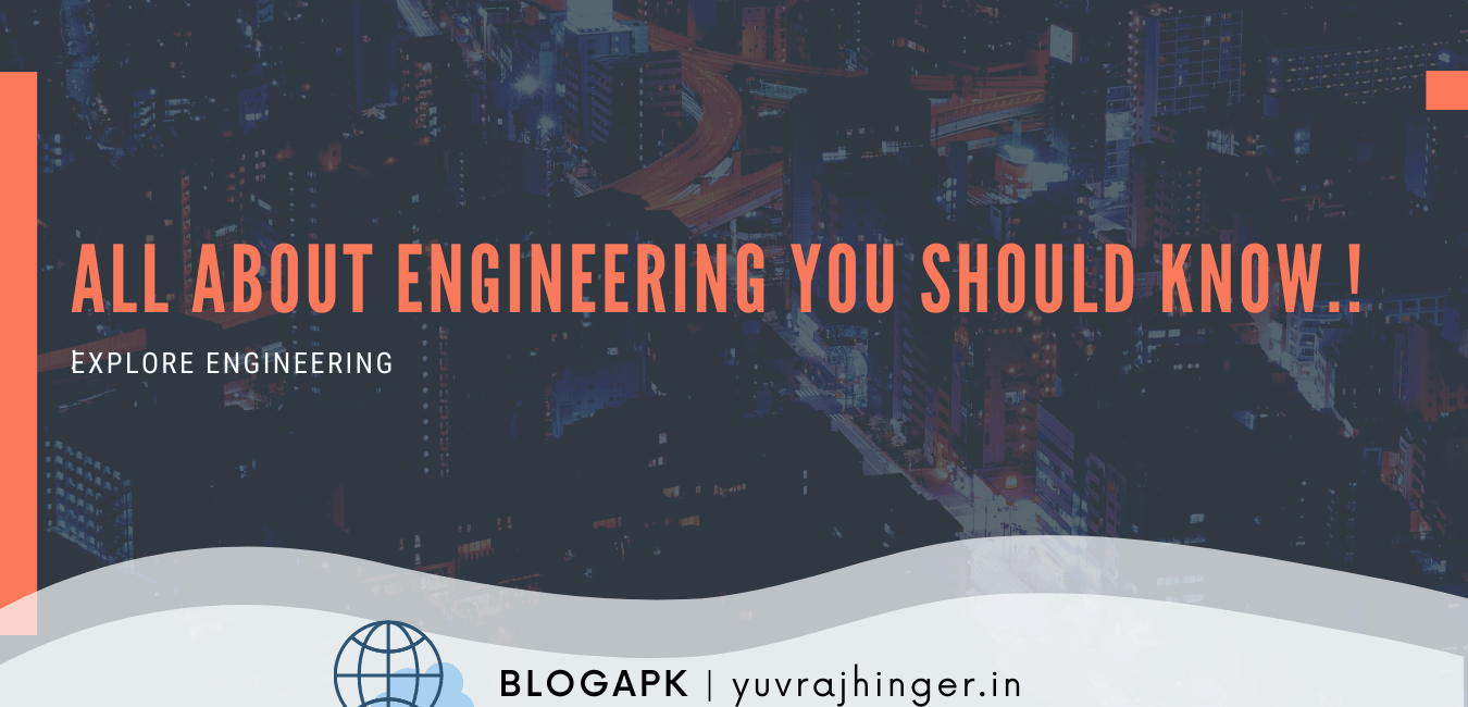 All About Engineering You Should Know | Explore Engineering