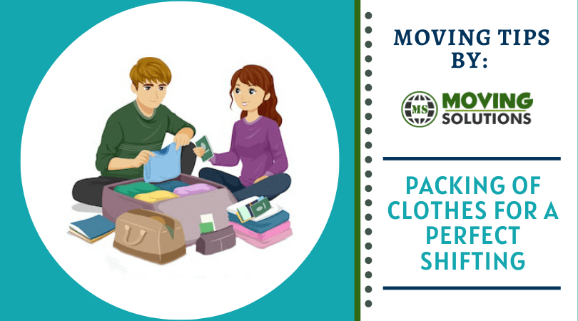 4 Things To Do For Making Your Packing Of Clothes Perfect For A Move