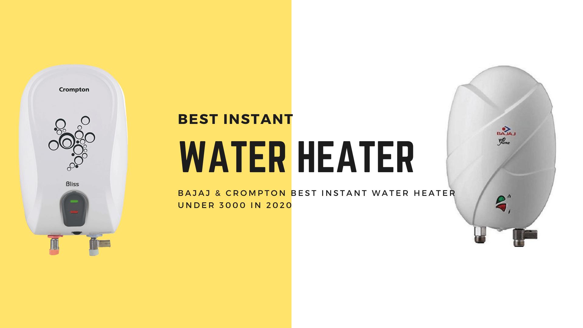 Bajaj & Crompton Best Instant Water Heater Under 3000 in 2020